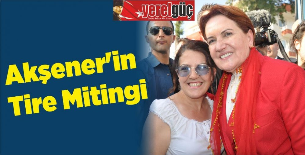 Akşener'in Tire Mitingi