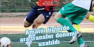 Amatör liglerde ara transfer dönemi uzatıldı