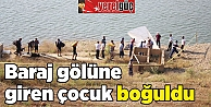 Baraj gölüne giren çocuk boğuldu