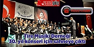 Tire Musiki Derneği 30. yıl konseri için sahneye çıktı