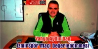 Yahya Aydından İzmirspor Maçı Değerlendirmesi