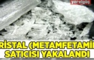 KRİSTAL (METAMFETAMİN) SATICISI YAKALANDI